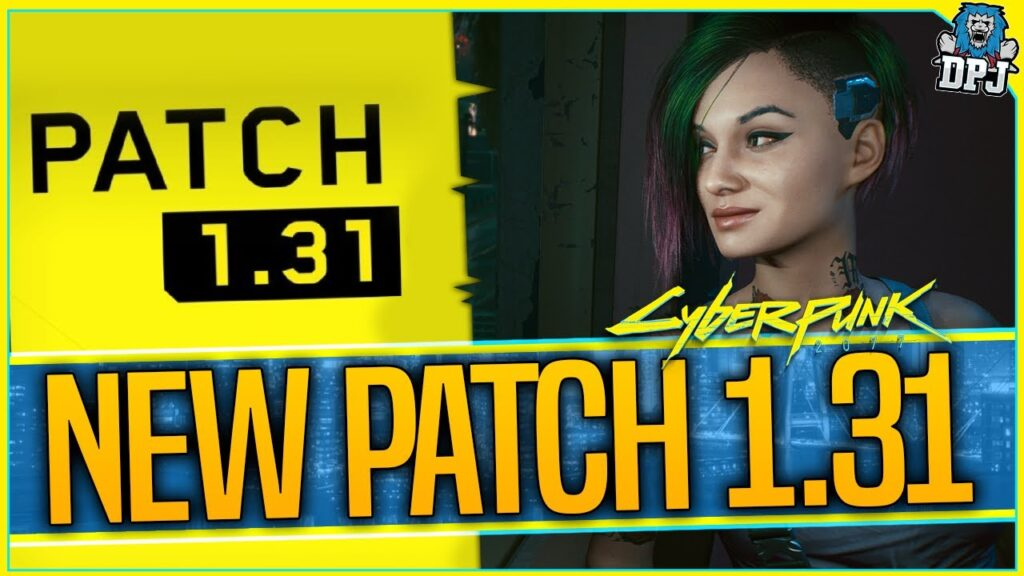 Cyberpunk 2077 NEW PATCH – 1.31 Update Patch – All Details & Game Changes /Fixes – CP2077 1.31 Patch
